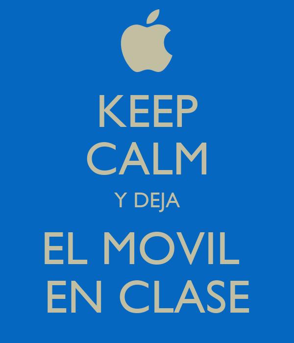 KEEP CALM Y DEJA EL MOVIL  EN CLASE