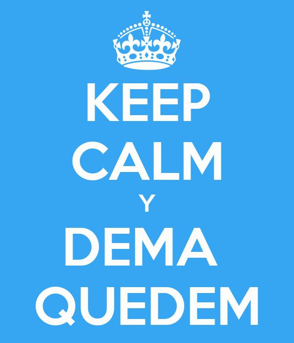 KEEP CALM Y DEMA  QUEDEM