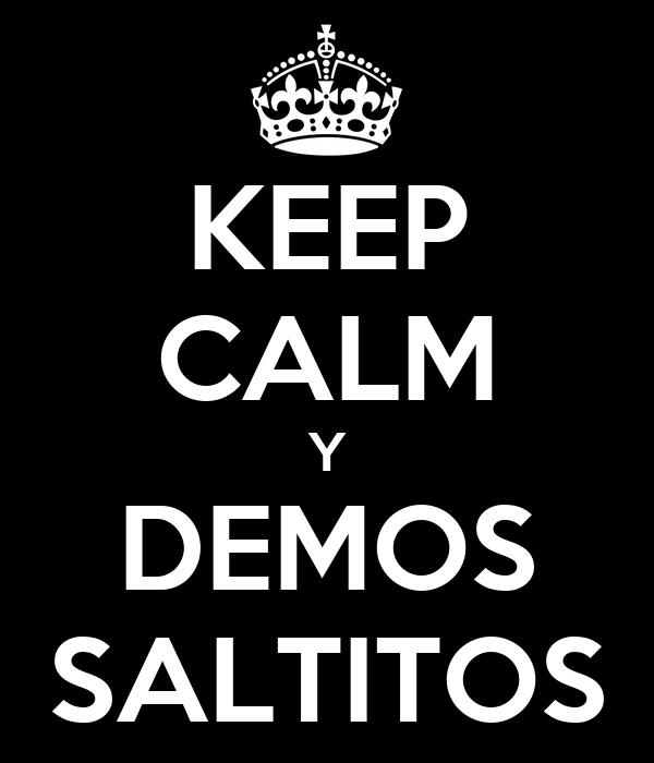KEEP CALM Y DEMOS SALTITOS