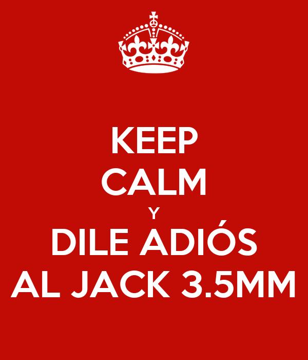 KEEP CALM Y DILE ADIÓS AL JACK 3.5MM