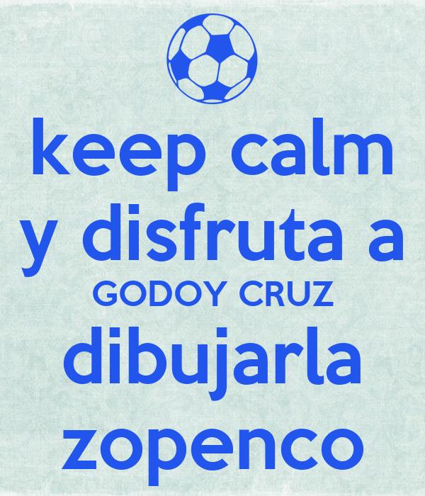 keep calm y disfruta a GODOY CRUZ dibujarla zopenco