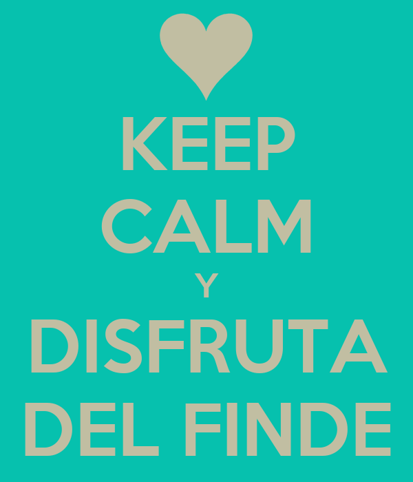 KEEP CALM Y  DISFRUTA  DEL FINDE