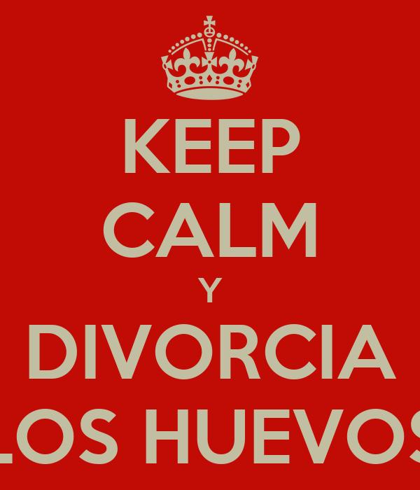 KEEP CALM Y DIVORCIA LOS HUEVOS