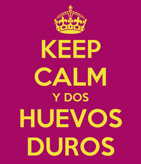 KEEP CALM Y DOS HUEVOS DUROS