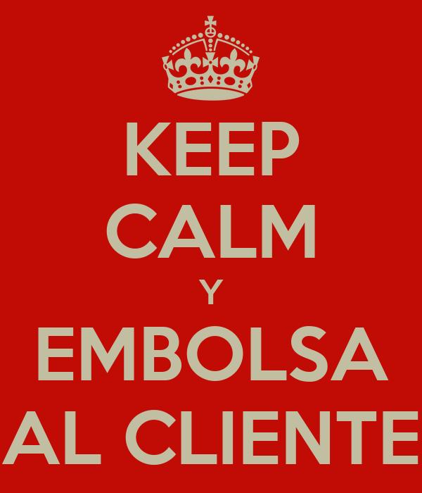 KEEP CALM Y EMBOLSA AL CLIENTE