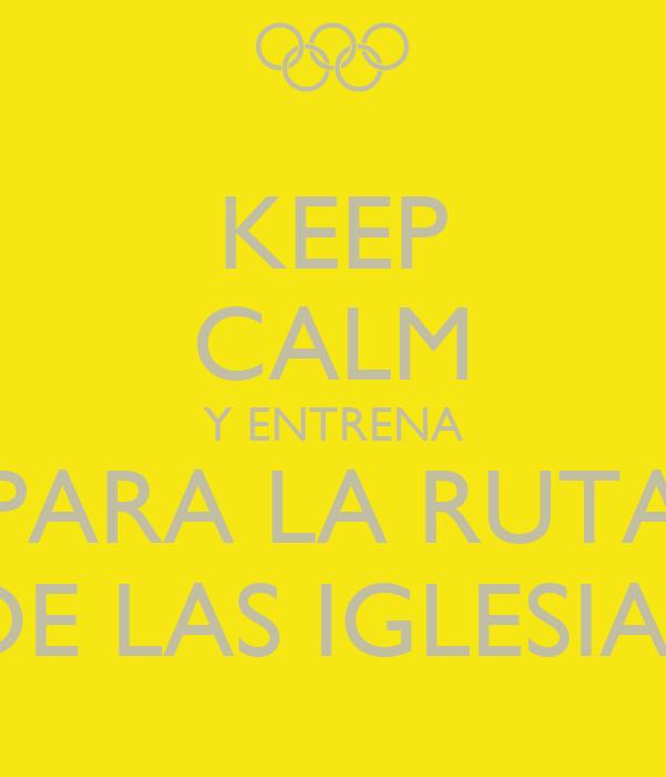 KEEP CALM Y ENTRENA PARA LA RUTA DE LAS IGLESIAS
