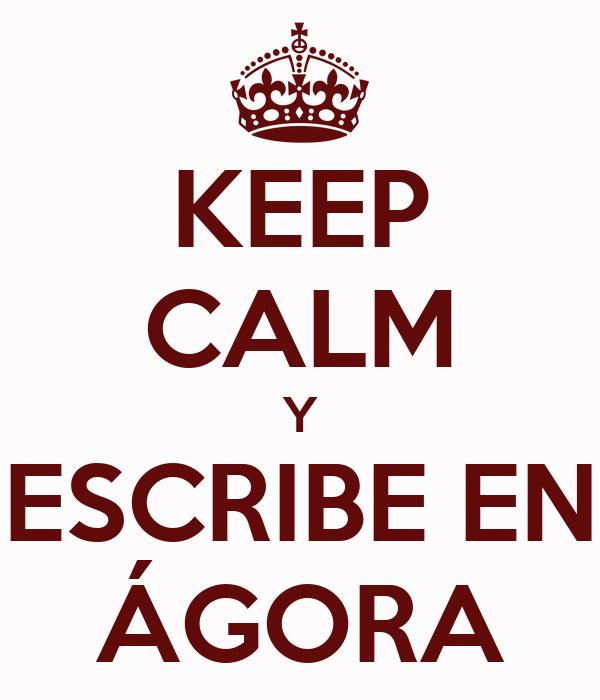 KEEP CALM Y ESCRIBE EN ÁGORA