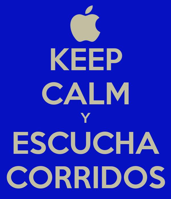 KEEP CALM Y ESCUCHA CORRIDOS