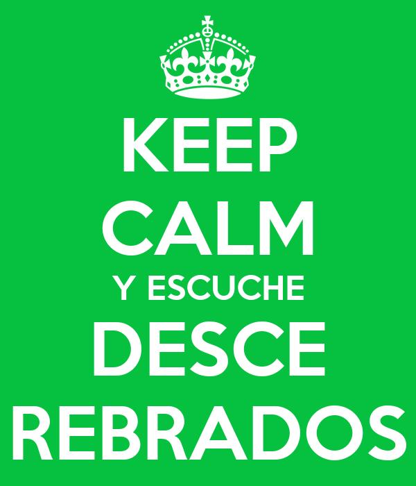 KEEP CALM Y ESCUCHE DESCE REBRADOS