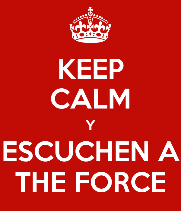 KEEP CALM Y ESCUCHEN A THE FORCE
