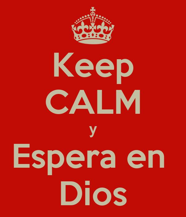 Keep CALM y Espera en  Dios