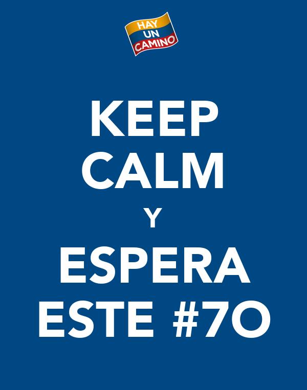 KEEP CALM Y ESPERA ESTE #7O