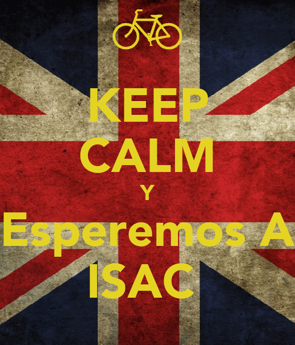 KEEP CALM Y Esperemos A ISAC