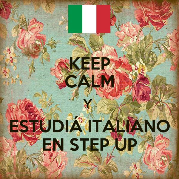 KEEP CALM Y  ESTUDIÁ ITALIANO EN STEP UP