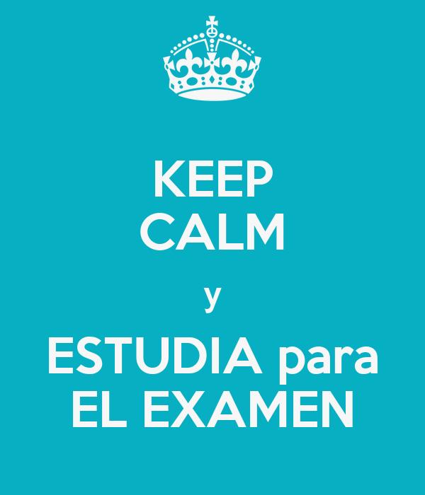 KEEP CALM y ESTUDIA para EL EXAMEN