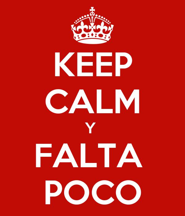 KEEP CALM Y  FALTA  POCO