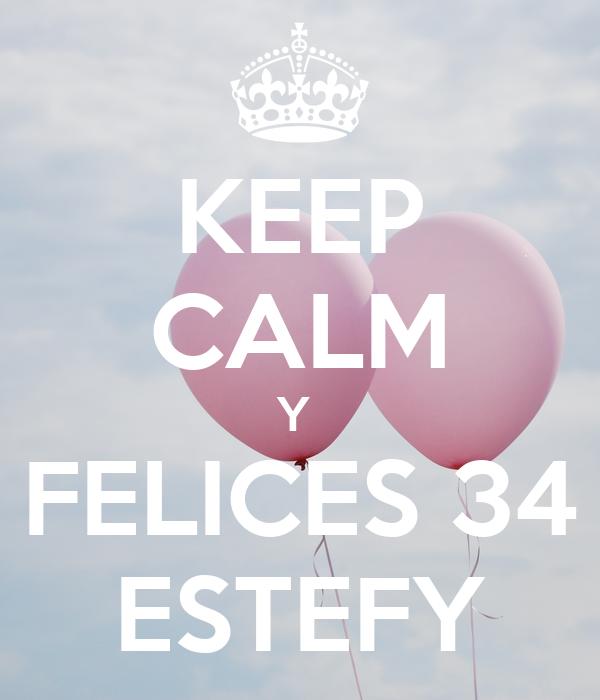 KEEP CALM Y  FELICES 34 ESTEFY