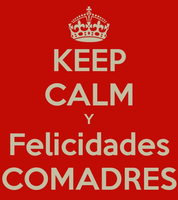 KEEP CALM Y Felicidades COMADRES