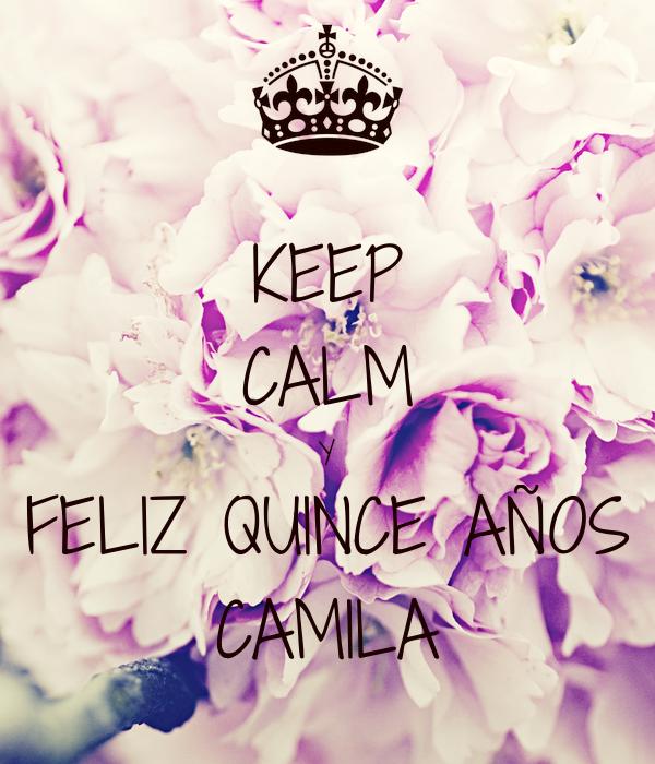 KEEP CALM Y FELIZ QUINCE AÑOS CAMILA