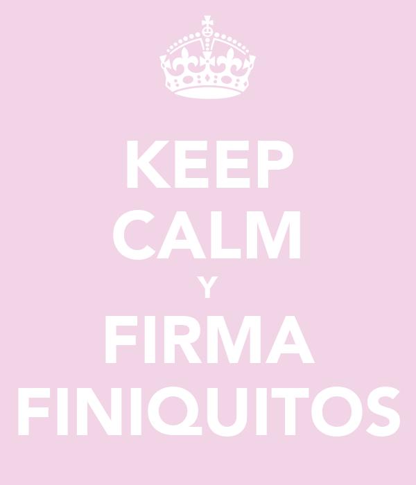 KEEP CALM Y FIRMA FINIQUITOS