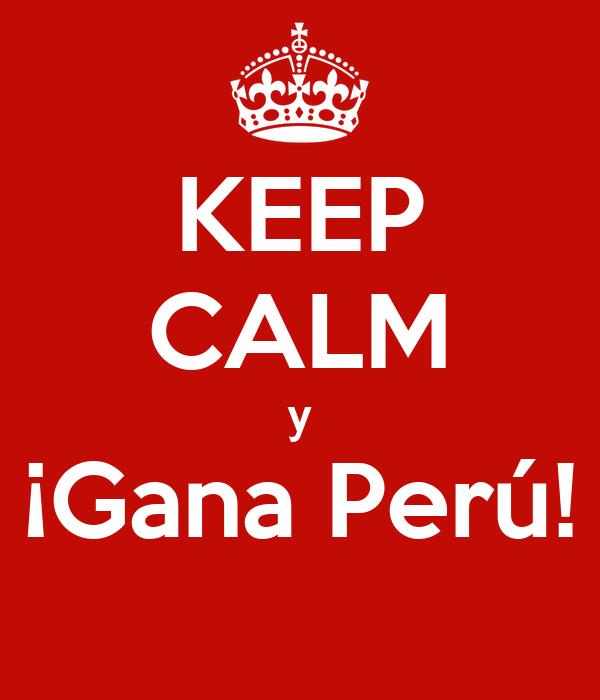 KEEP CALM y ¡Gana Perú!