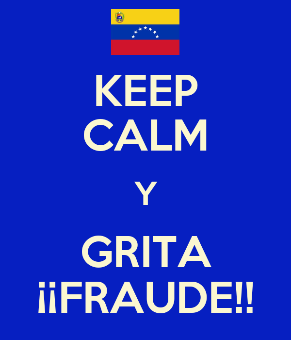 KEEP CALM Y GRITA ¡¡FRAUDE!!