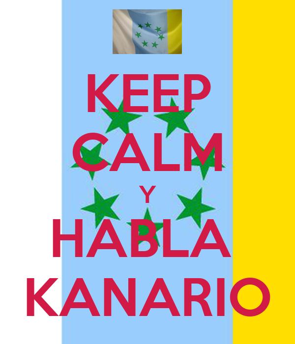 KEEP CALM Y HABLA  KANARIO