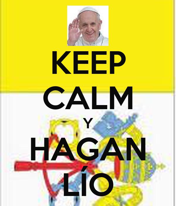 KEEP CALM Y HAGAN LÍO