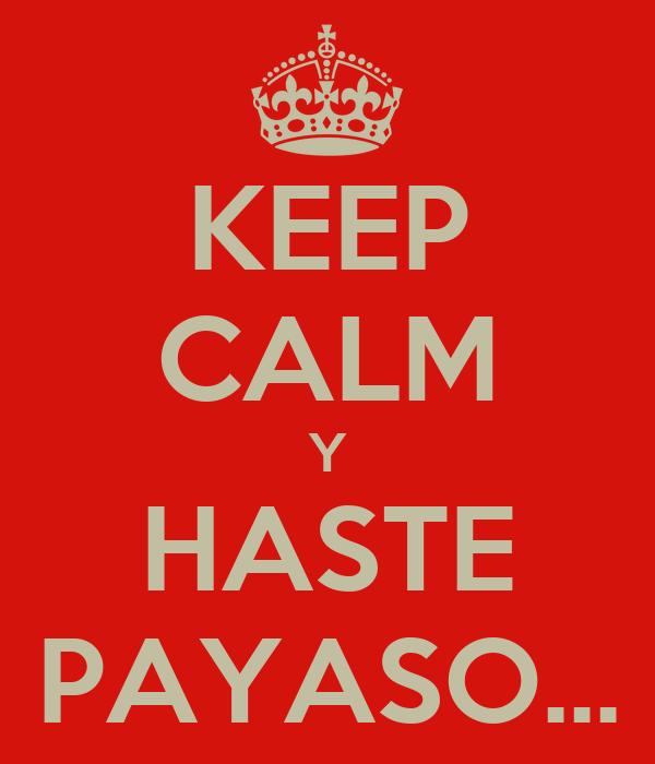 KEEP CALM Y HASTE PAYASO...