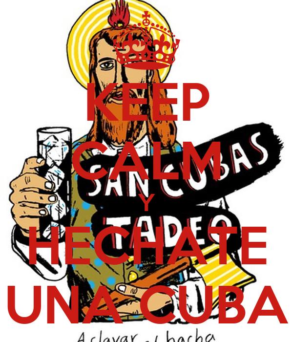 KEEP CALM Y HECHATE UNA CUBA