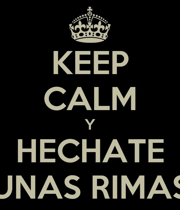 KEEP CALM Y HECHATE UNAS RIMAS