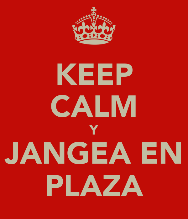 KEEP CALM Y JANGEA EN PLAZA