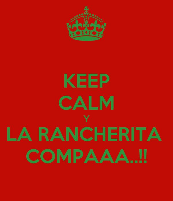 KEEP CALM Y LA RANCHERITA  COMPAAA..!!