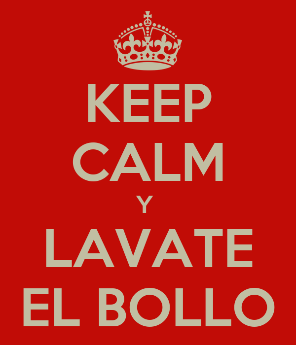 KEEP CALM Y  LAVATE EL BOLLO