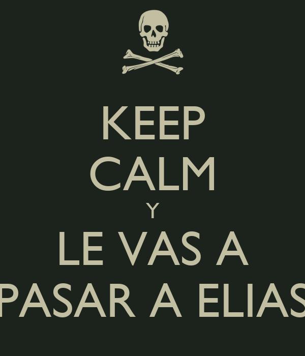 KEEP CALM Y LE VAS A PASAR A ELIAS