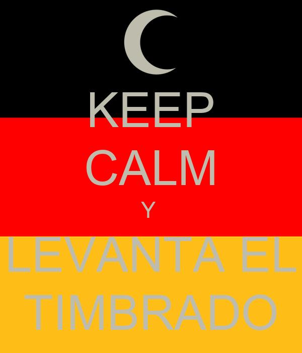 KEEP CALM Y  LEVANTA EL TIMBRADO