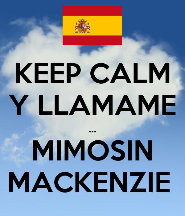 KEEP CALM Y LLAMAME ... MIMOSIN MACKENZIE