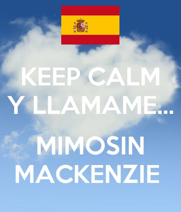KEEP CALM Y LLAMAME...  MIMOSIN MACKENZIE