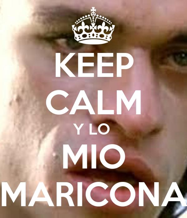 KEEP CALM Y LO  MIO MARICONA