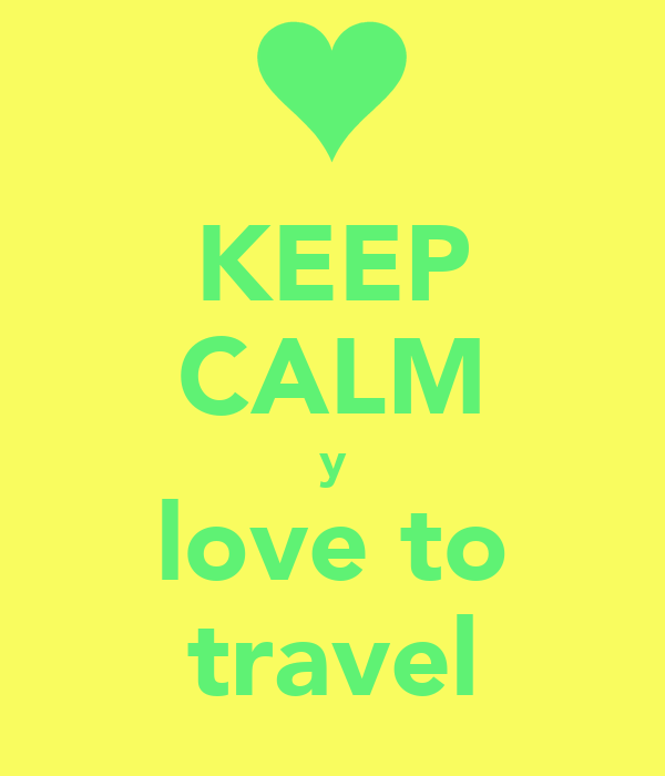KEEP CALM y love to travel