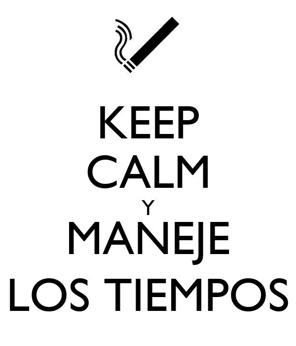 KEEP CALM Y MANEJE LOS TIEMPOS