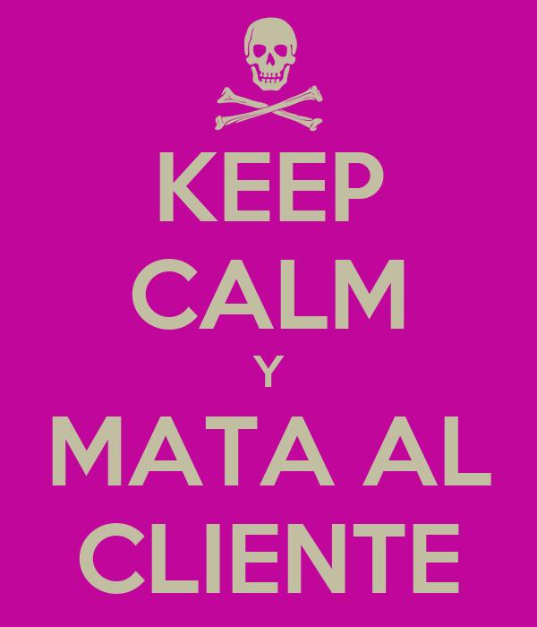 KEEP CALM Y MATA AL CLIENTE