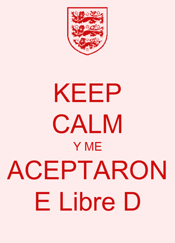 KEEP CALM Y ME ACEPTARON E Libre D
