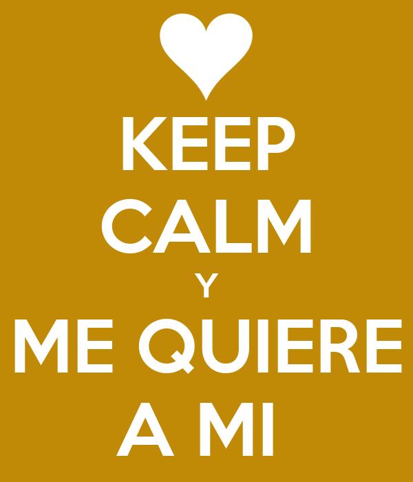 KEEP CALM Y ME QUIERE A MI
