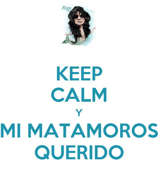 KEEP CALM Y MI MATAMOROS QUERIDO