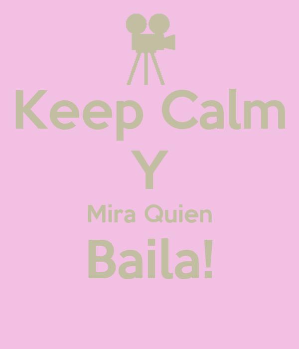 Keep Calm Y Mira Quien Baila!