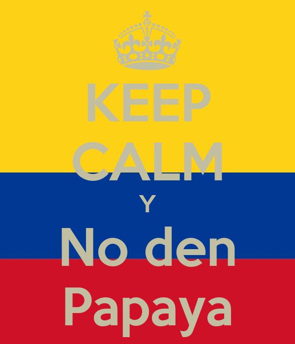 KEEP CALM Y No den Papaya