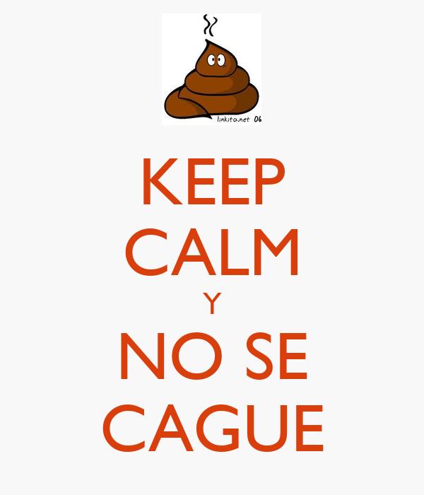 KEEP CALM Y NO SE CAGUE