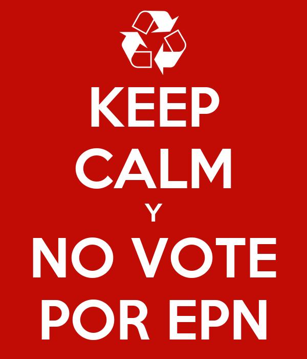 KEEP CALM Y NO VOTE POR EPN