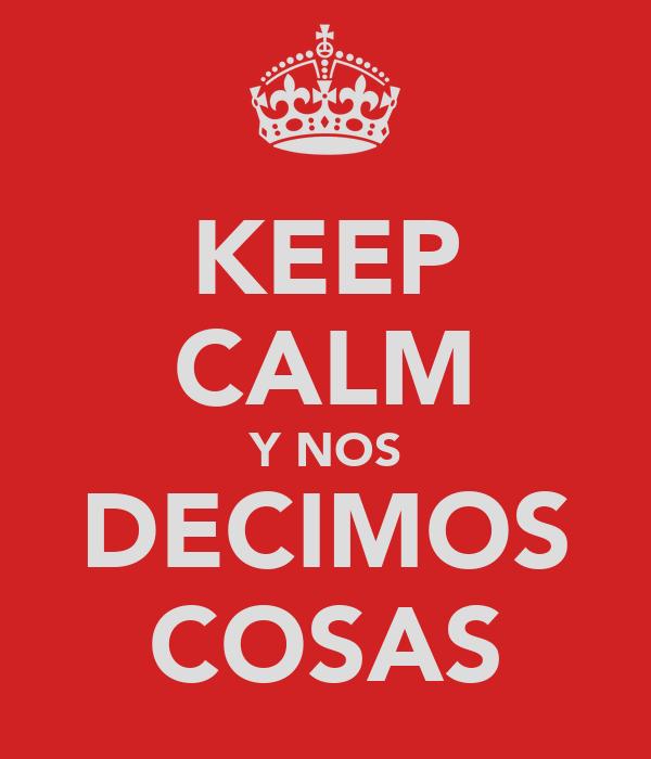 KEEP CALM Y NOS DECIMOS COSAS